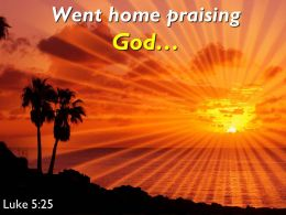 Luke 5 25 Went home praising God PowerPoint Church Sermon