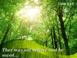 Luke 8 12 They May Not Believe And Be Powerpoint Church Sermon