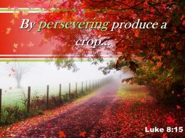 Luke 8 15 By Persevering Produce Powerpoint Church Sermon