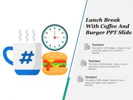 Lunch Break With Coffee And Burger Ppt Slide