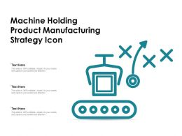 Machine Holding Product Manufacturing Strategy Icon