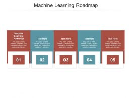 Machine Learning Roadmap Ppt Powerpoint Presentation Ideas Design Templates Cpb