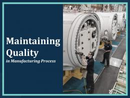 Maintaining Quality In Manufacturing Process Powerpoint Presentation Slides