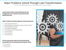 Major Problems Solved Through Lean Transformation