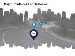 Major Roadblocks Or Obstacles Location Ppt Powerpoint Presentation Guide