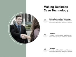 Making Business Case Technology Ppt Powerpoint Presentation Ideas Mockup Cpb