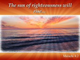 Malachi 4 2 The Sun Of Righteousness Will Rise Powerpoint Church Sermon
