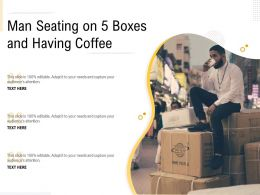 Man Seating On 5 Boxes And Having Coffee