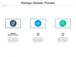 Manage Disaster Process Ppt Powerpoint Presentation Slides Tips Cpb