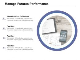 Manage Futures Performance Ppt Powerpoint Presentation Gallery Influencers Cpb