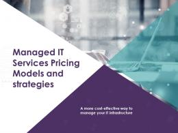 Managed IT Services Pricing Models And Strategies Powerpoint Presentation Slides