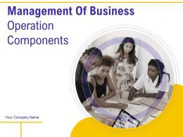 Management Of Business Operation Components Powerpoint Presentation Slides