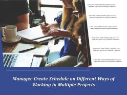 Manager Create Schedule On Different Ways Of Working In Multiple Projects