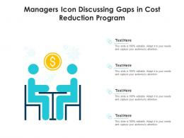 Managers Icon Discussing Gaps In Cost Reduction Program