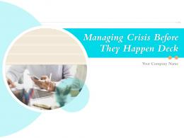 Managing Crisis Before They Happen Deck Powerpoint Presentation Slides