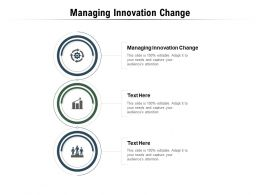 Managing Innovation Change Ppt Powerpoint Presentation Icon Introduction Cpb