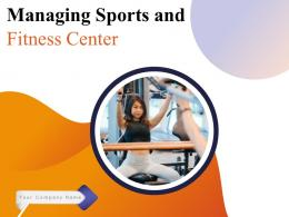 Managing Sports And Fitness Center Powerpoint Presentation Slides