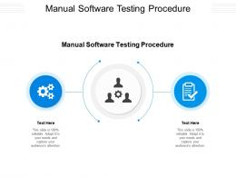 Manual Software Testing Procedure Ppt Powerpoint Presentation Infographic Template Graphics Cpb