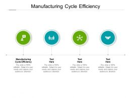 Manufacturing Cycle Efficiency Ppt Powerpoint Presentation Show Cpb