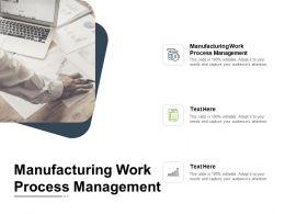 Manufacturing Work Process Management Ppt Powerpoint Presentation Slides Cpb