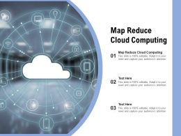 Map Reduce Cloud Computing Ppt Powerpoint Presentation Show Template Cpb