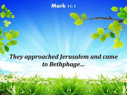 Mark 11 1 They Approached Jerusalem And Came Powerpoint Church Sermon