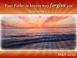 Mark 11 25 Your Father In Heaven May Forgive Powerpoint Church Sermon