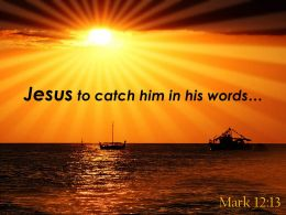 Mark 12 13 Catch him in his words PowerPoint Church Sermon