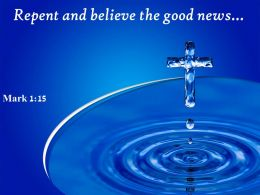 Mark 1 15 Repent And Believe The Good PowerPoint Church Sermon