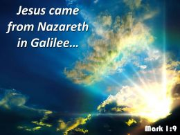 Mark 1 9 Jesus Came From Nazareth Powerpoint Church Sermon