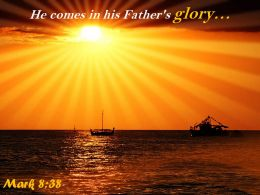 Mark 8 38 He Comes In His Father Glory Powerpoint Church Sermon