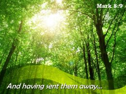 Mark 8 9 And Having Sent Them Away Powerpoint Church Sermon