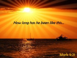 Mark 9 21 How Long Has He Been Like Powerpoint Church Sermon