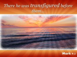 Mark 9 2 There He Was Transfigured Before Them Powerpoint Church Sermon