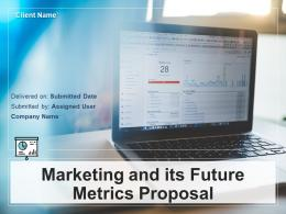 Marketing And Its Future Metrics Proposal Powerpoint Presentation Slides