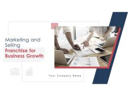 Marketing And Selling Franchise For Business Growth Complete Deck