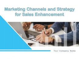 Marketing Channels And Strategy For Sales Enhancement Powerpoint Presentation Slides