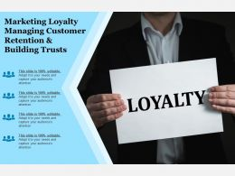 Marketing Loyalty Managing Customer Retention And Building Trusts