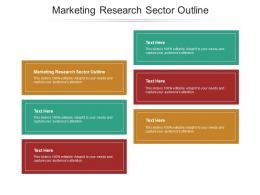 Marketing Research Sector Outline Ppt Powerpoint Presentation Outline Graphics Cpb