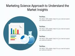 Marketing Science Approach To Understand The Market Insights