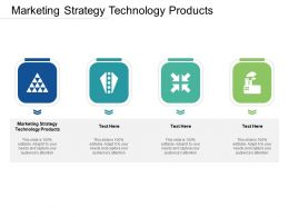 Marketing Strategy Technology Products Ppt Powerpoint Presentation Summary Graphics Cpb