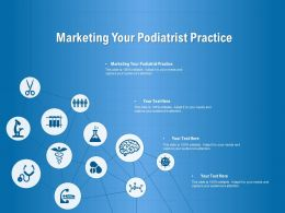 Marketing Your Podiatrist Practice Ppt Powerpoint Presentation Layouts Shapes