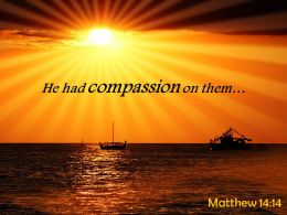Matthew 14 14 He Had Compassion On Them Powerpoint Church Sermon