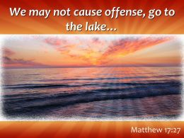 Matthew 17 27 We May Not Cause Offense Go Powerpoint Church Sermon