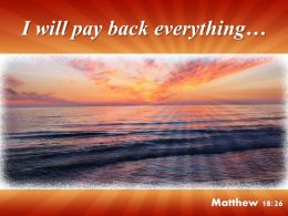 Matthew 18 26 I Will Pay Back Everything Powerpoint Church Sermon