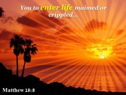 Matthew 18 8 You To Enter Life Maimed Powerpoint Church Sermon