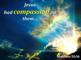 Matthew 20 34 Jesus Had Compassion On Them Powerpoint Church Sermon