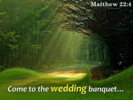 Matthew 22 4 Come To The Wedding Banquet Powerpoint Church Sermon