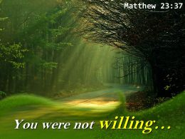 Matthew 23 37 You Were Not Willing Powerpoint Church Sermon