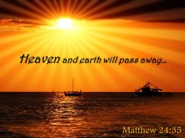 Matthew 24 35 Heaven and earth will pass away PowerPoint Church Sermon